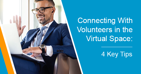 \Connecting With Volunteers in the Virtual Space- 4 Key Tips